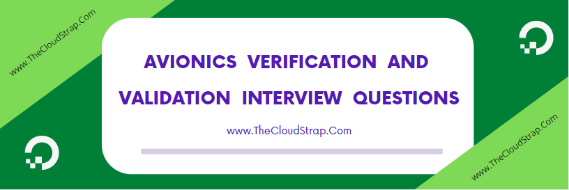 Avionics Verification and Validation Interview Questions