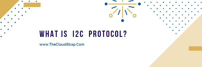 What is I2C protocol? | Explained