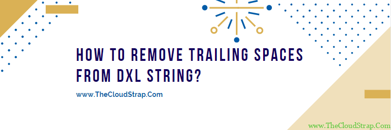 How to remove trailing spaces from the DXL string?